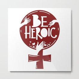 Be Heroic Empowered Women Design Metal Print