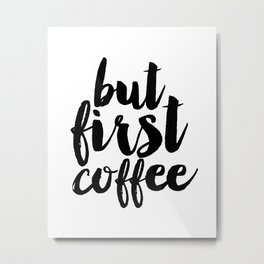 "Typographic Print ""But First Coffee"",Printable Quote,Motivational Quote,Inspirational Print Metal Print"