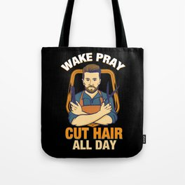 Wake Pray Cut Hair All Day - Funny Barber and Hairdresser Gifts Tote Bag