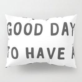 It's a good day Pillow Sham