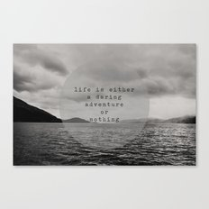 life is either a daring adventure ... or nothing Canvas Print