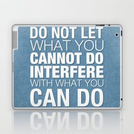 Do Not Let What You Cannot Do Interfere With What You Can Do Laptop & iPad Skin