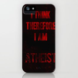 I think therefore I am Atheist iPhone Case