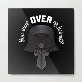 You Went OVER my Helmet? - Dark Helmet Spaceballs Metal Print