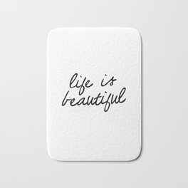 Life is Beautiful black and white contemporary minimalism typography design home wall decor bedroom Bath Mat