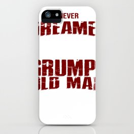 I never dreamed that one day I'd become a grumpy old man but here I am killing it iPhone Case