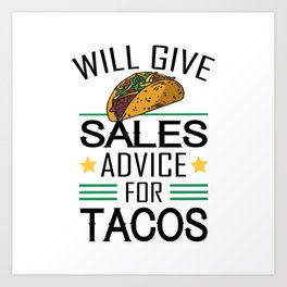 Sales Earnings Shirt Taco Gift Idea Will give sales advice for tacos TShirt Art Print