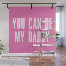 YOU CAN BE MY DADDY Wall Mural