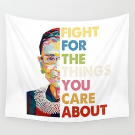 Fight for the things you care about RBG Ruth Bader Ginsburg Wall Tapestry
