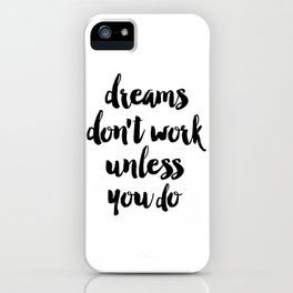 Inspirational Poster, Dreams Don't Work Unless You Do, Typography Print, Office Wall Art, Affiche Sc iPhone Case