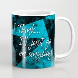 I'll Go On Anyway — Quote Coffee Mug