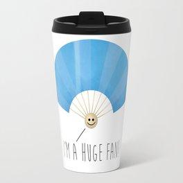 I'm A Huge Fan Travel Mug