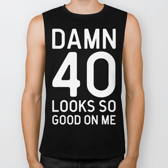 40 Looks Good Birthday Quote Biker Tank