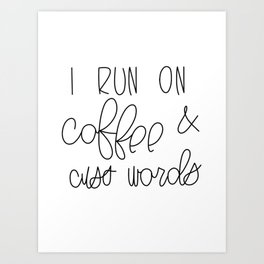 I Run On Coffee & Cuss Words Art Print