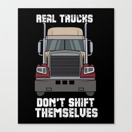 Real Trucks Don't Shift Themselves Canvas Print
