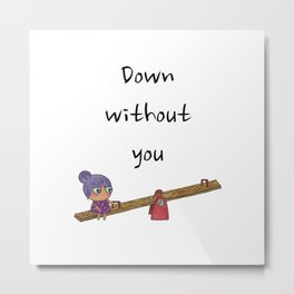 Down without you Metal Print