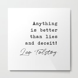 Anything is better than lies and deceit! Leo Tolstoy, Anna Karenina Metal Print