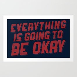 Everything Is Going To Be Okay Art Print