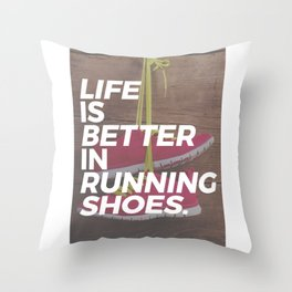 Life is better in running shoes. Real runners know why they choose to run, whether it's sprint, jog Throw Pillow