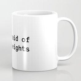 I'm afraid of 100% heights Coffee Mug