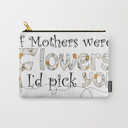 If Mothers Were Flowers Carry-All Pouch