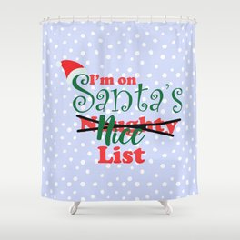 I'm on Santa's Naughty-I Mean Nice List Shower Curtain