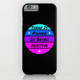 There is power in being positive iPhone Case
