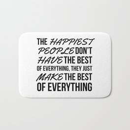 The Happiest People Don't Have the Best of Everything, They Just Make the Best of Everything Bath Mat