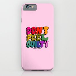 Don't Feel Guilty iPhone Case
