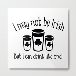 I May Not Be Irish Metal Print