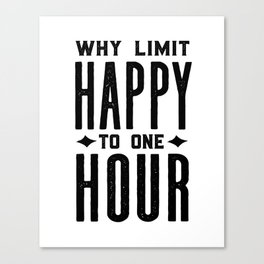 Why Limit Happy To One Hour,BAR WALL DECOR, Home Bar Decor,Celebrate Life,Whiskey Quote Canvas Print