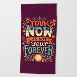 Your now is not your forever Beach Towel