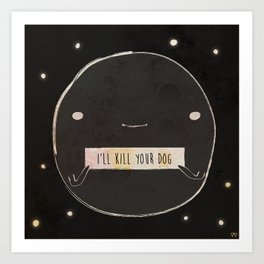 This Moon Will Kill Your Dog Art Print
