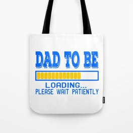 """A Nice Loading Tee For Waiting Persons Saying """"Dad To Be Loading Please Wait Patiently"""" T-shirt Tote Bag"""