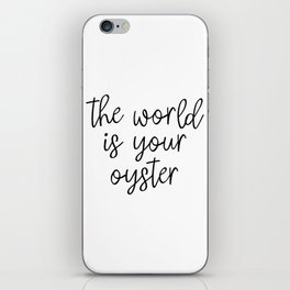 The World is Your Oyster, Style Wisdom, Motivational Quote, Inspirational Quote, Gift Idea, Art iPhone Skin