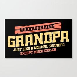 Woodworking capenter grandpa gift idea wood Canvas Print