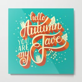Autumn, you are my fave, 005 Metal Print