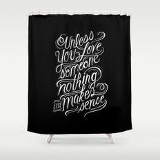 Unless you love someone... Shower Curtain