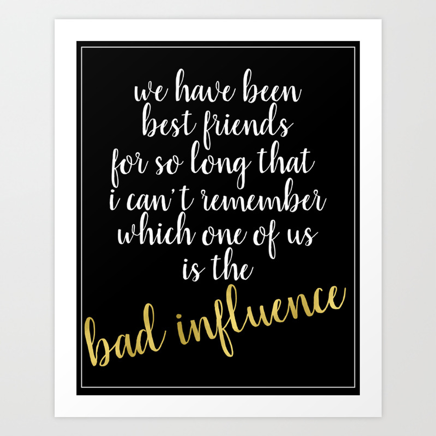 Best Friends Quote - Bad Influence Art Print