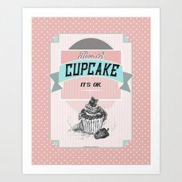 Have a cupcake. It's OK. (2) Art Print
