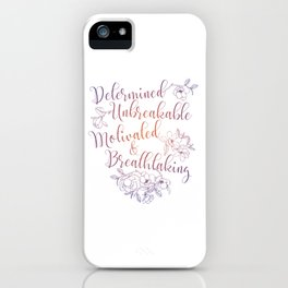 Determined. Unbreakable. Motivated. Breathtaking. iPhone Case