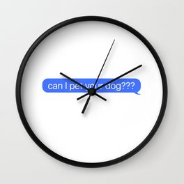 Can I Pet Your Dog Message Wall Clock