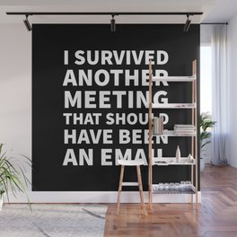 I Survived Another Meeting That Should Have Been an Email (Black) Wall Mural