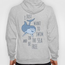 I Just Want to Swim in the Sea and be Free - Dolphin Hoody