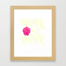Looking For An Inspirational Shirt? Here's Is A Never T-shirt Saying Never Say Never T-shirt Rose Framed Art Print