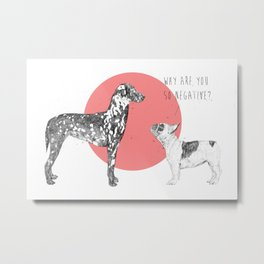 Why are you so negative? Metal Print
