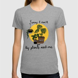 Sorry I can't my plants need me T-shirt