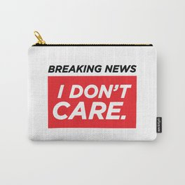 Breaking News  I Don't Care Carry-All Pouch