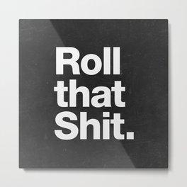 Roll that Shit - black version Metal Print