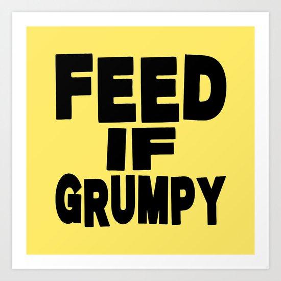 Feed If Grumpy Art Print